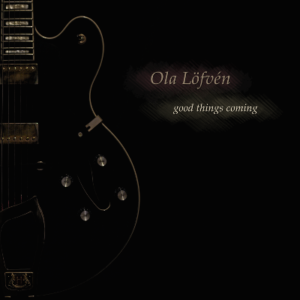 Good Things Coming, jazz album by Ola Löfvén